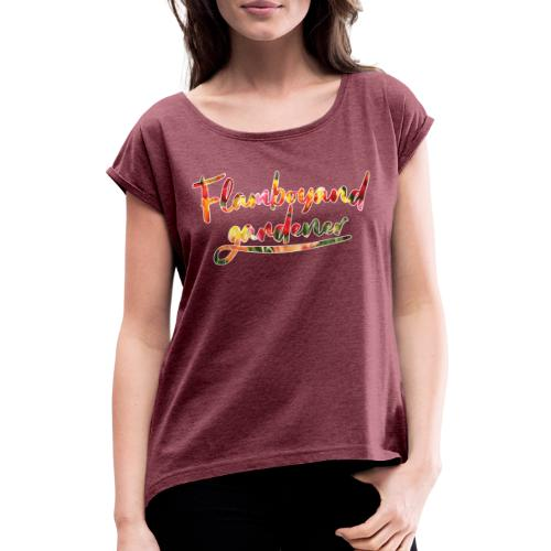 Flamboyand Gardener - Naisten T-paita, jossa rullatut hihat