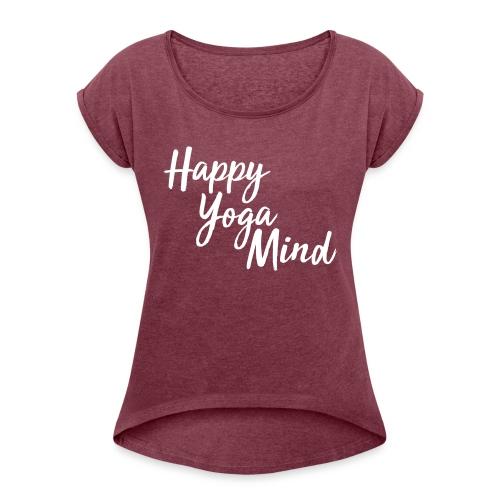 Happy Yoga Mind Schriftzug versetzt - Frauen T-Shirt mit gerollten Ärmeln