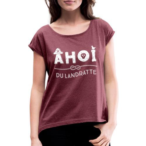 Ahoi du Landratte - Frauen T-Shirt mit gerollten Ärmeln