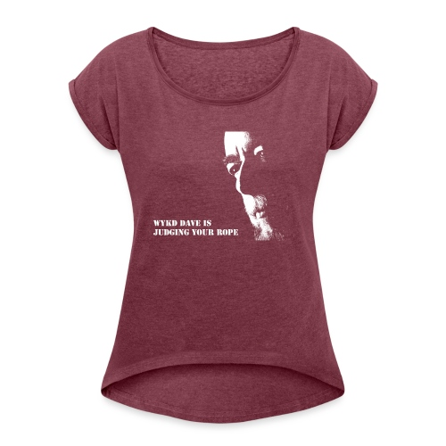 WykD Dave is judging your rope (light on dark) - Women's T-Shirt with rolled up sleeves