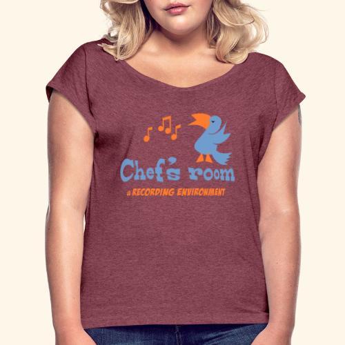 chefs room - Naisten T-paita, jossa rullatut hihat