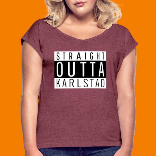 Straight outta Karlstad - T-shirt med upprullade ärmar dam