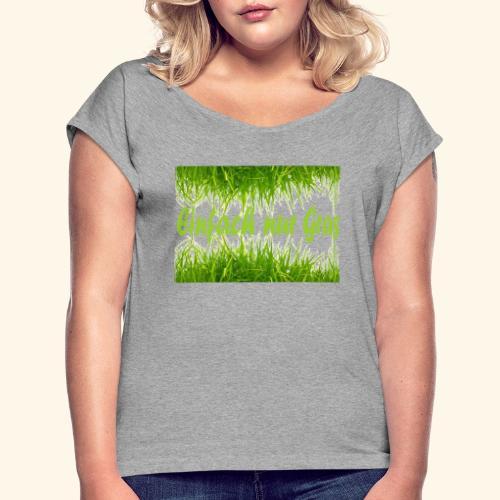 einfach nur gras2 - Frauen T-Shirt mit gerollten Ärmeln