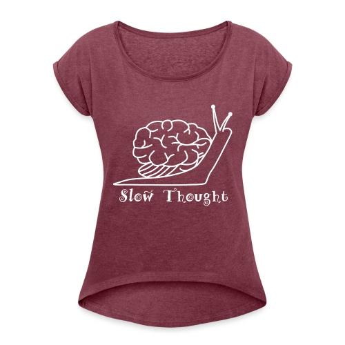 SlowThought (weiß) - Frauen T-Shirt mit gerollten Ärmeln