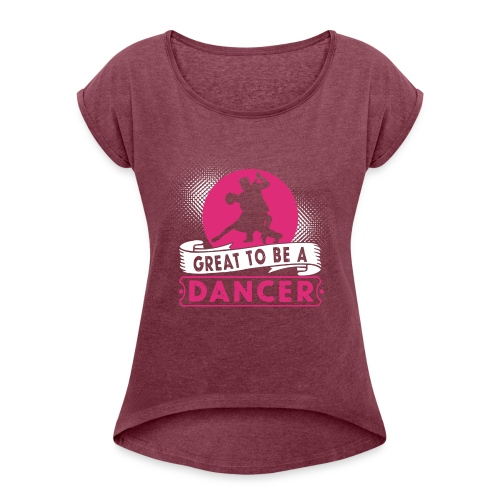 Toller Tänzer Geschenk - Frauen T-Shirt mit gerollten Ärmeln