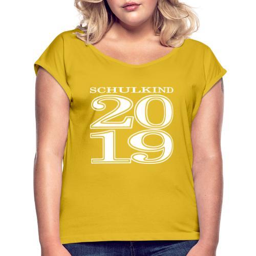 Schulkind 2019 - Frauen T-Shirt mit gerollten Ärmeln