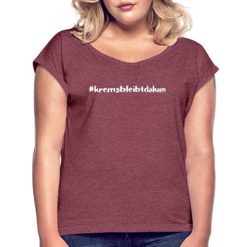 hashtag kremsbleibtdaham white - Frauen T-Shirt mit gerollten Ärmeln