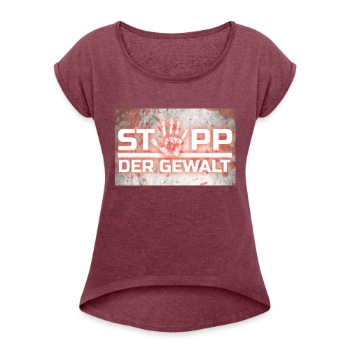STOPP DER GEWALT - Women's T-Shirt with rolled up sleeves
