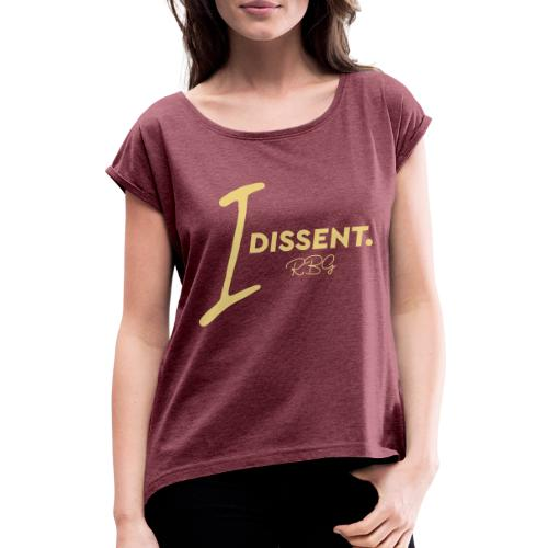 I dissented - Women's T-Shirt with rolled up sleeves