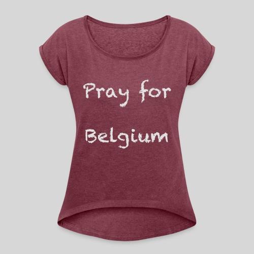 Pray for Belgium - T-shirt à manches retroussées Femme