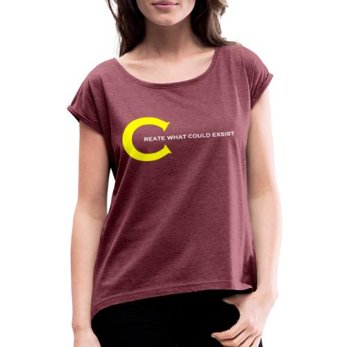 create whAT could exsist - Frauen T-Shirt mit gerollten Ärmeln
