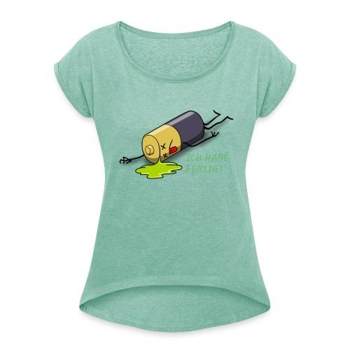 Ich habe fertig - Frauen T-Shirt mit gerollten Ärmeln