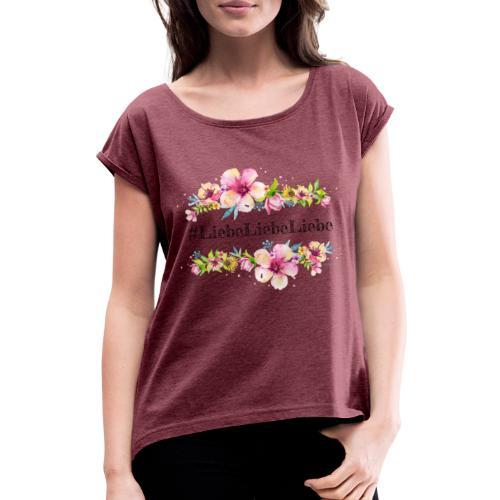 liebeliebeliebe - Frauen T-Shirt mit gerollten Ärmeln