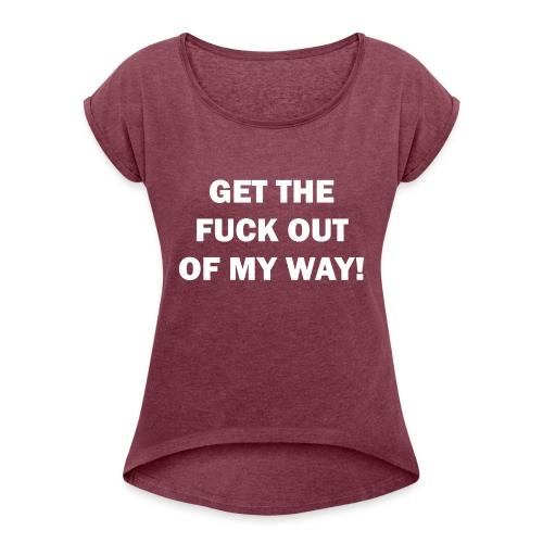 OUT OF MY WAY! - Frauen T-Shirt mit gerollten Ärmeln
