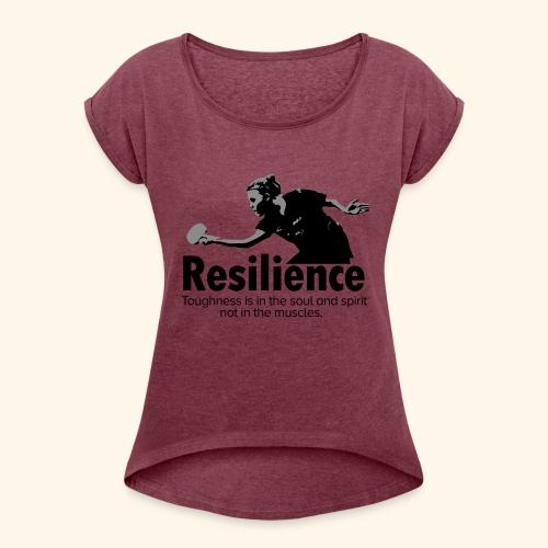 Toughness is in the soul and spirit - Frauen T-Shirt mit gerollten Ärmeln