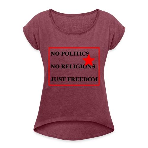 No Politics. No Religions. Just Freedom! - Frauen T-Shirt mit gerollten Ärmeln