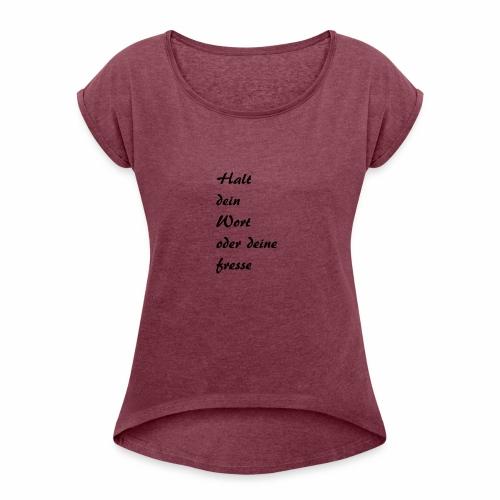neuer Spruch - Frauen T-Shirt mit gerollten Ärmeln
