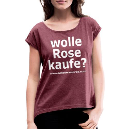 Wolle Rose Kaufe (weisse Schrift) - Frauen T-Shirt mit gerollten Ärmeln