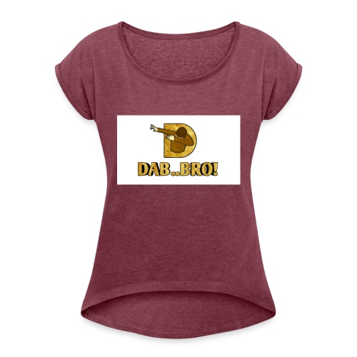 DAB..BRO - Women's T-Shirt with rolled up sleeves