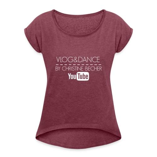 VLOG&DANCE by Christine Becher White - Frauen T-Shirt mit gerollten Ärmeln