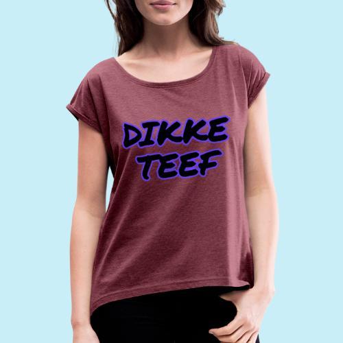 Dikke teef - T-shirt à manches retroussées Femme