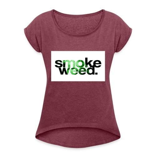 smoke weed - Frauen T-Shirt mit gerollten Ärmeln