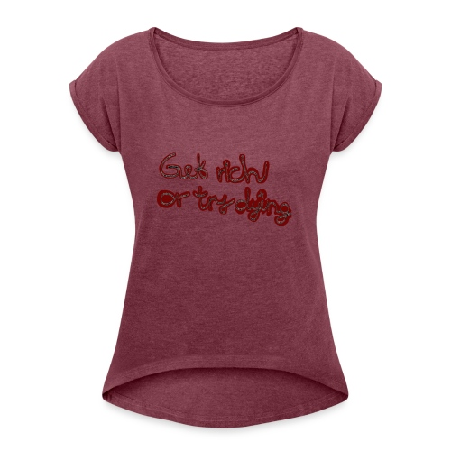 Get rich or try dying - Frauen T-Shirt mit gerollten Ärmeln