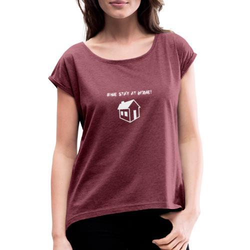#We stay at home! - Frauen T-Shirt mit gerollten Ärmeln