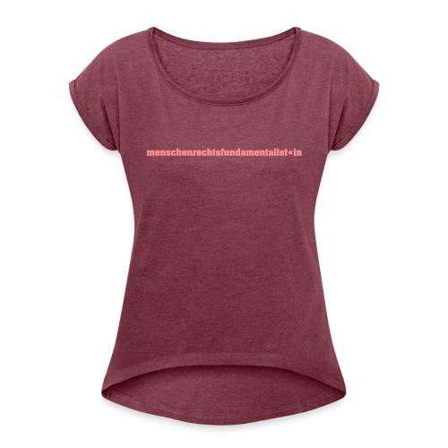 menschenrechtsfundamentalist*in (black) - Frauen T-Shirt mit gerollten Ärmeln