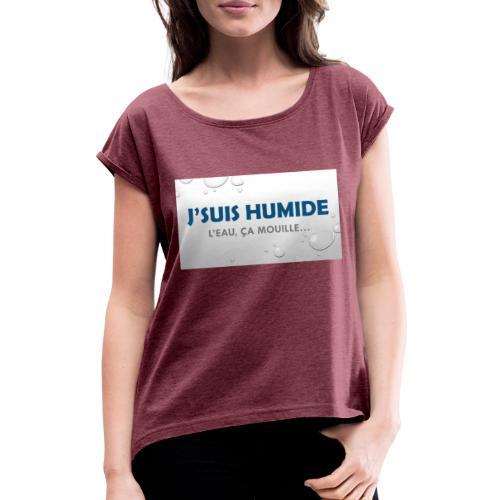 J suis humide - T-shirt à manches retroussées Femme