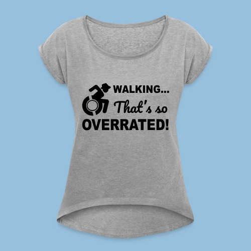 Walkingoverrated2 - Vrouwen T-shirt met opgerolde mouwen