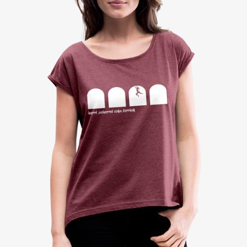 Harri zaharrei esku berriak - Women's T-Shirt with rolled up sleeves