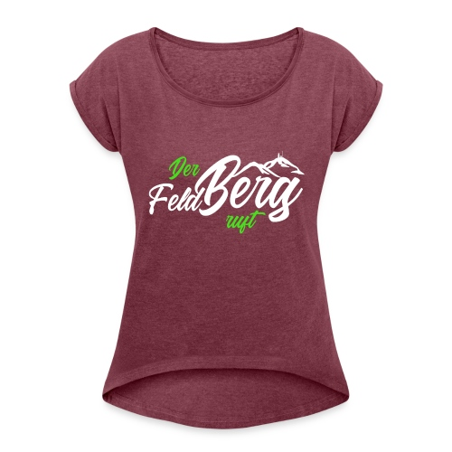 Der FeldBerg ruft grün / weiß - Frauen T-Shirt mit gerollten Ärmeln