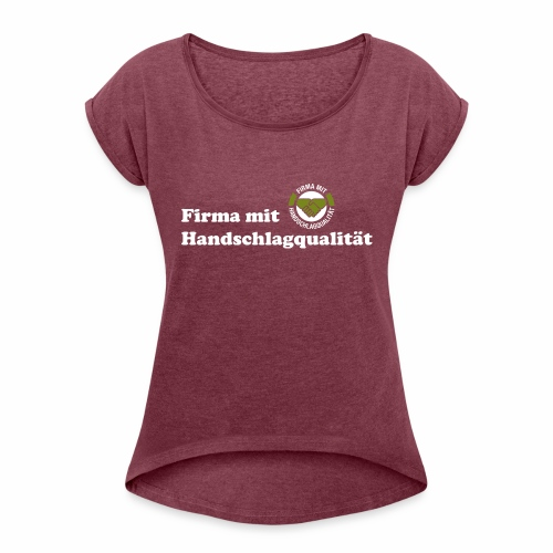 Handschlagqualität Text weiss - Frauen T-Shirt mit gerollten Ärmeln