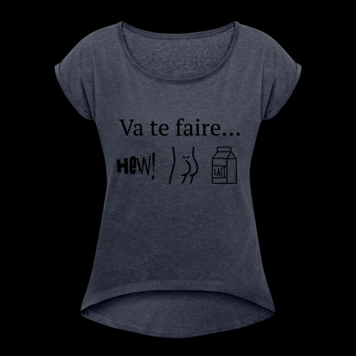 va te faire .... - T-shirt à manches retroussées Femme
