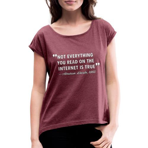 Not everything you read on the Internet is true - T-shirt med upprullade ärmar dam