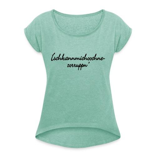 Ichkannmichochnezorruppn - Frauen T-Shirt mit gerollten Ärmeln