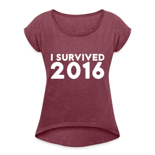 I SURVIVED 2016 - Women's T-Shirt with rolled up sleeves