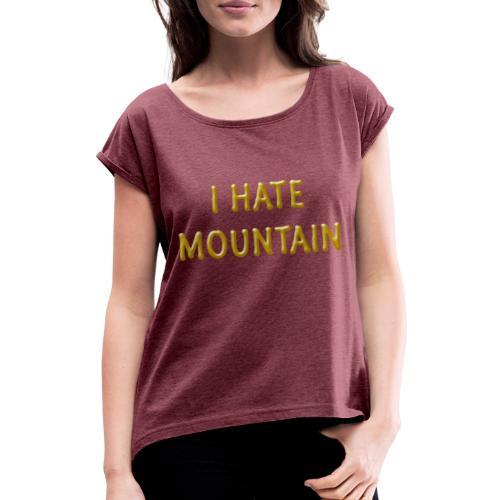hate mountain - Frauen T-Shirt mit gerollten Ärmeln