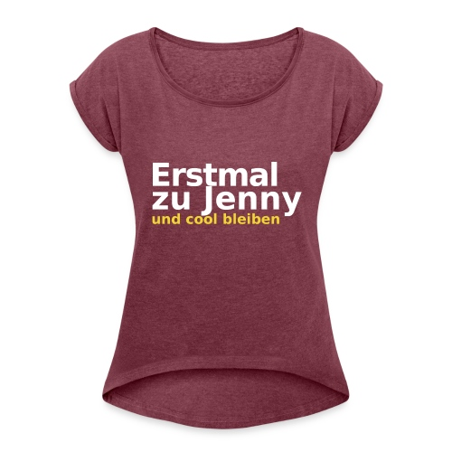 Erstmal zu Jenny - Frauen T-Shirt mit gerollten Ärmeln