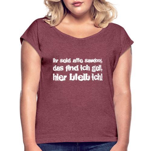 Saudoof ist geil. - Frauen T-Shirt mit gerollten Ärmeln