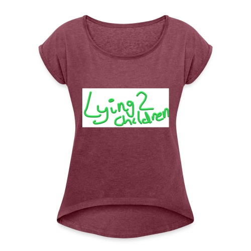 Lying 2 Children - Women's T-Shirt with rolled up sleeves
