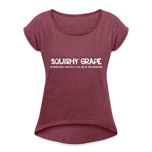 Squishy Grape: An Impenetrable Forcefield - Women's T-Shirt with rolled up sleeves