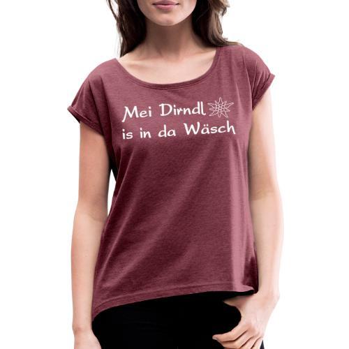 Mei Dirndl is in da Wäsch - Frauen T-Shirt mit gerollten Ärmeln