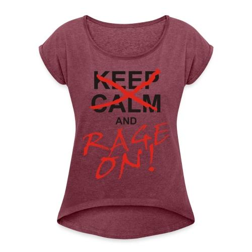 KEEP CALM and RAGE ON - black - Frauen T-Shirt mit gerollten Ärmeln