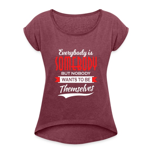 Everybody is somebody but noone wants to be... - T-skjorte med rulleermer for kvinner