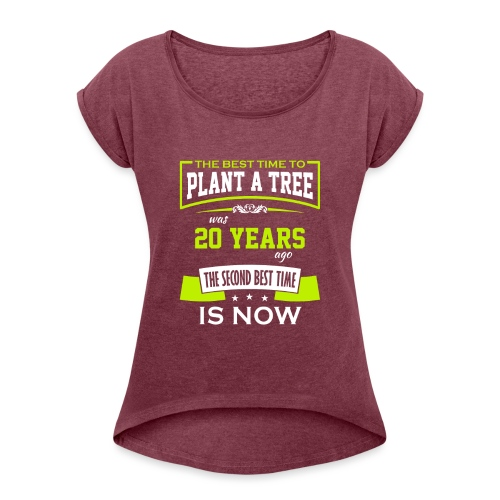 The best time to plant a tree was 20 years ago - T-skjorte med rulleermer for kvinner