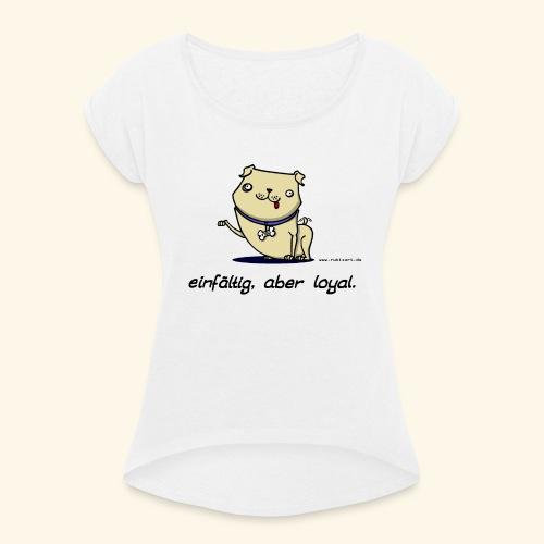 Einfältig, aber loyal. Hund Wau Wauwau Freund - Frauen T-Shirt mit gerollten Ärmeln