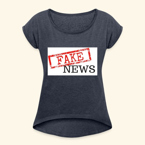 fake news - Women's T-Shirt with rolled up sleeves