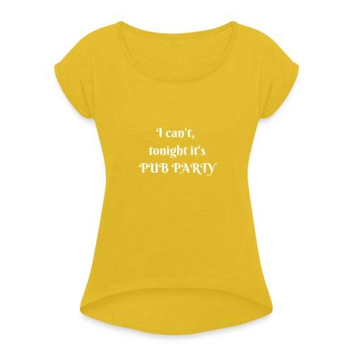 Je ne peux pas j'ai soirée Pub ! - T-shirt à manches retroussées Femme